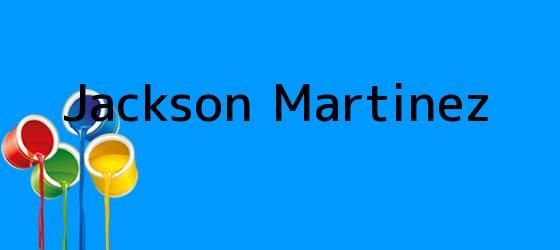 <i>Jackson Martinez</i>