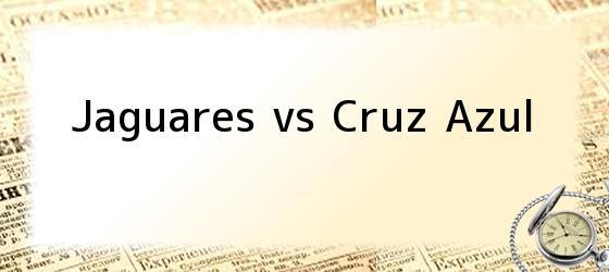 Jaguares vs <i>Cruz Azul</i>
