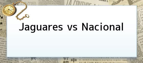 Jaguares vs Nacional
