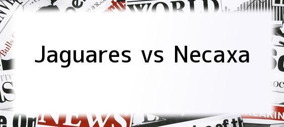 Jaguares vs Necaxa