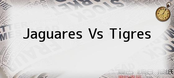 Jaguares Vs Tigres