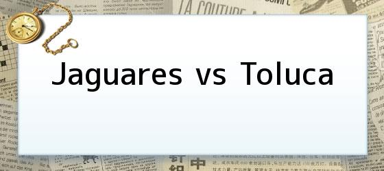 Jaguares vs Toluca