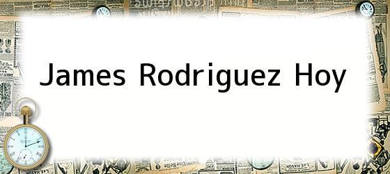 James Rodriguez Hoy