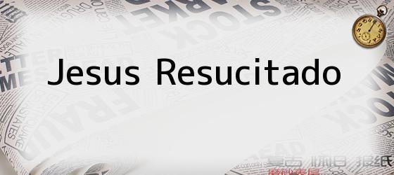 Jesus Resucitado