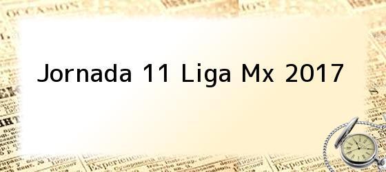 Jornada 11 Liga Mx 2017