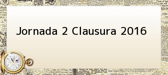 Jornada 2 Clausura 2016