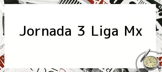 Jornada 3 Liga Mx