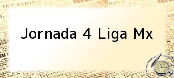 Jornada 4 Liga Mx