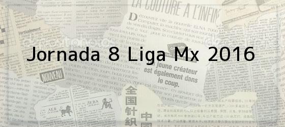 Jornada 8 Liga Mx 2016