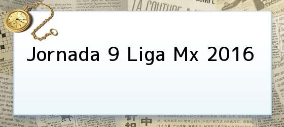 Jornada 9 Liga Mx 2016
