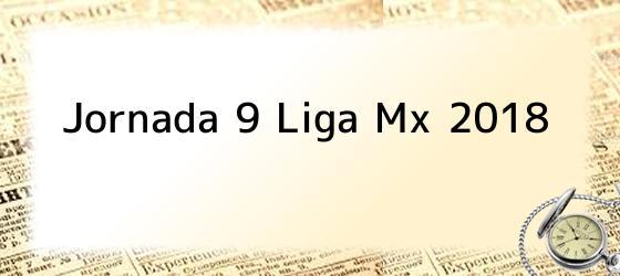 Jornada 9 Liga Mx 2018