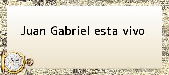 Juan Gabriel esta vivo