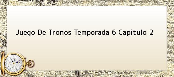 Juego De Tronos Temporada 6 Capitulo 2