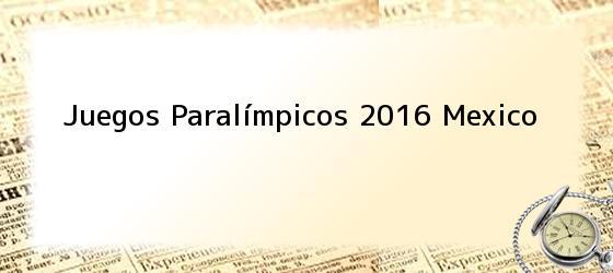 Juegos Paralímpicos 2016 Mexico