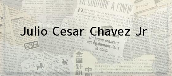 Julio Cesar Chavez Jr