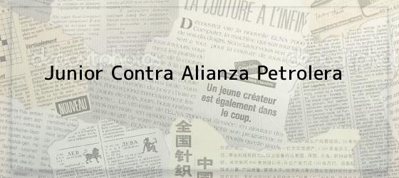 Junior Contra Alianza Petrolera