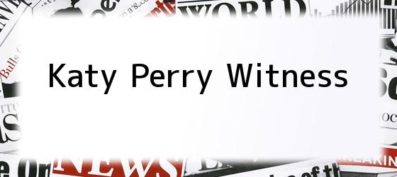 Katy Perry Witness