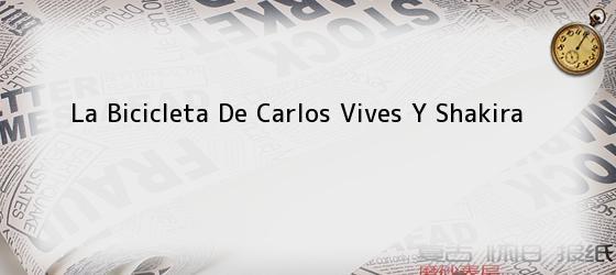 La Bicicleta De Carlos Vives Y Shakira