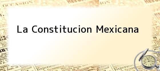 La Constitucion Mexicana