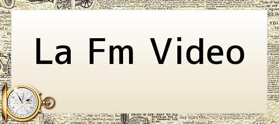 La Fm Video