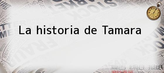 La historia de Tamara