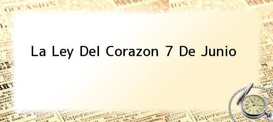 La Ley Del Corazon 7 De Junio