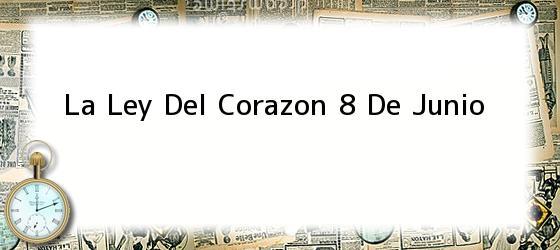 La Ley Del Corazon 8 De Junio