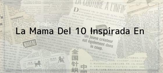 La Mama Del 10 Inspirada En