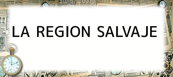 <i>LA REGION SALVAJE</i>