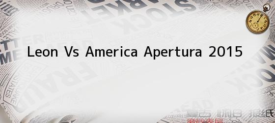 Leon Vs America Apertura 2015