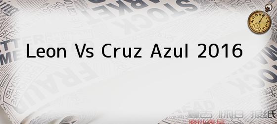Leon Vs Cruz Azul 2016