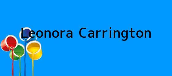 <i>Leonora Carrington</i>