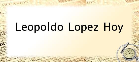 Leopoldo Lopez Hoy