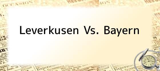 Leverkusen Vs. Bayern