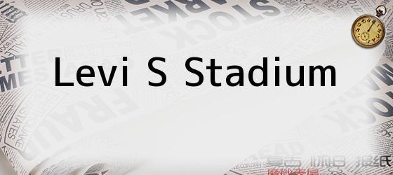 Levi S Stadium