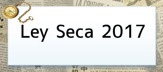 Ley Seca 2017