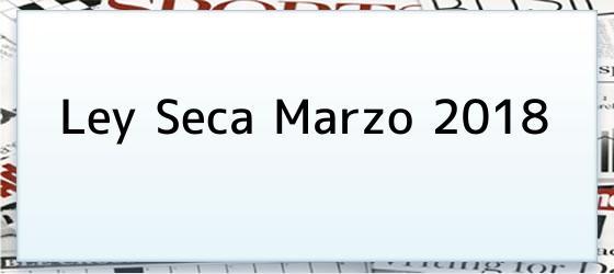 Ley Seca Marzo 2018
