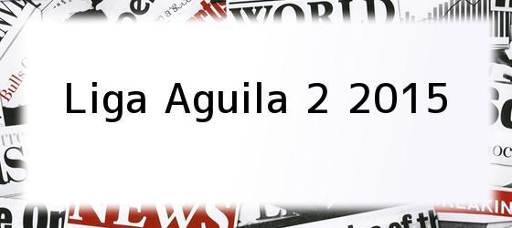 Liga Aguila 2 2015