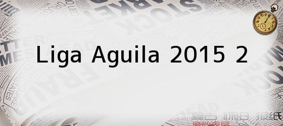 Liga Aguila 2015 2