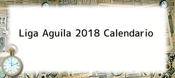 Liga Aguila 2018 Calendario