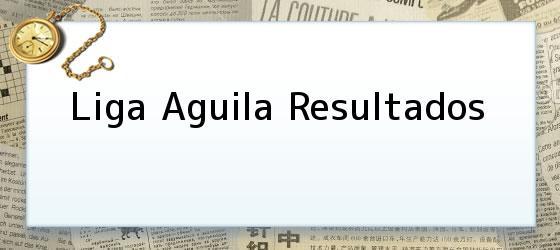 Liga Aguila Resultados
