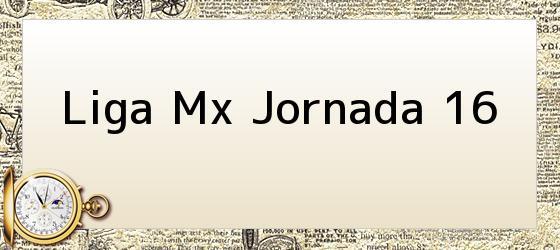 Liga Mx Jornada 16