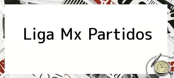 Liga Mx Partidos