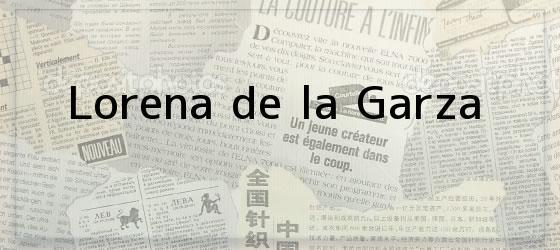 Lorena de la Garza