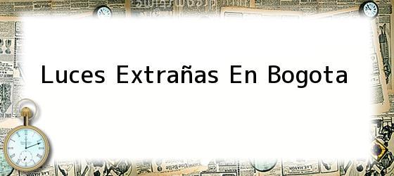 Luces Extrañas En Bogota