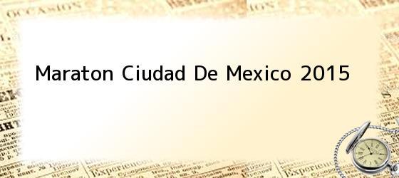 Maraton Ciudad De Mexico 2015