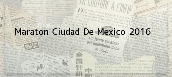 Maraton Ciudad De Mexico 2016