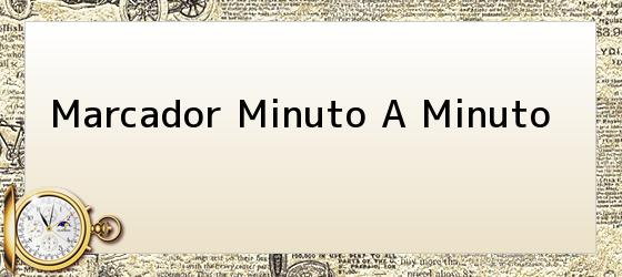 Marcador Minuto A Minuto