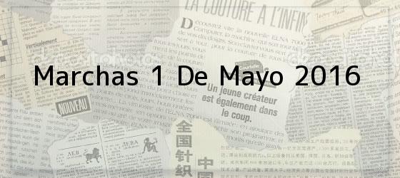 Marchas 1 De Mayo 2016