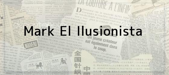 Mark El Ilusionista